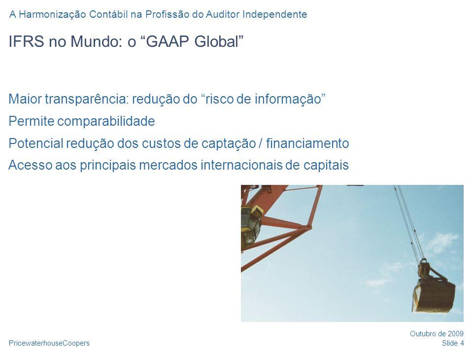 PricewaterhouseCoopers Outubro de 2009 A Harmonização Contábil na Profissão do Auditor Independente Slide 4 IFRS no Mundo: o GAAP Global Maior transpa