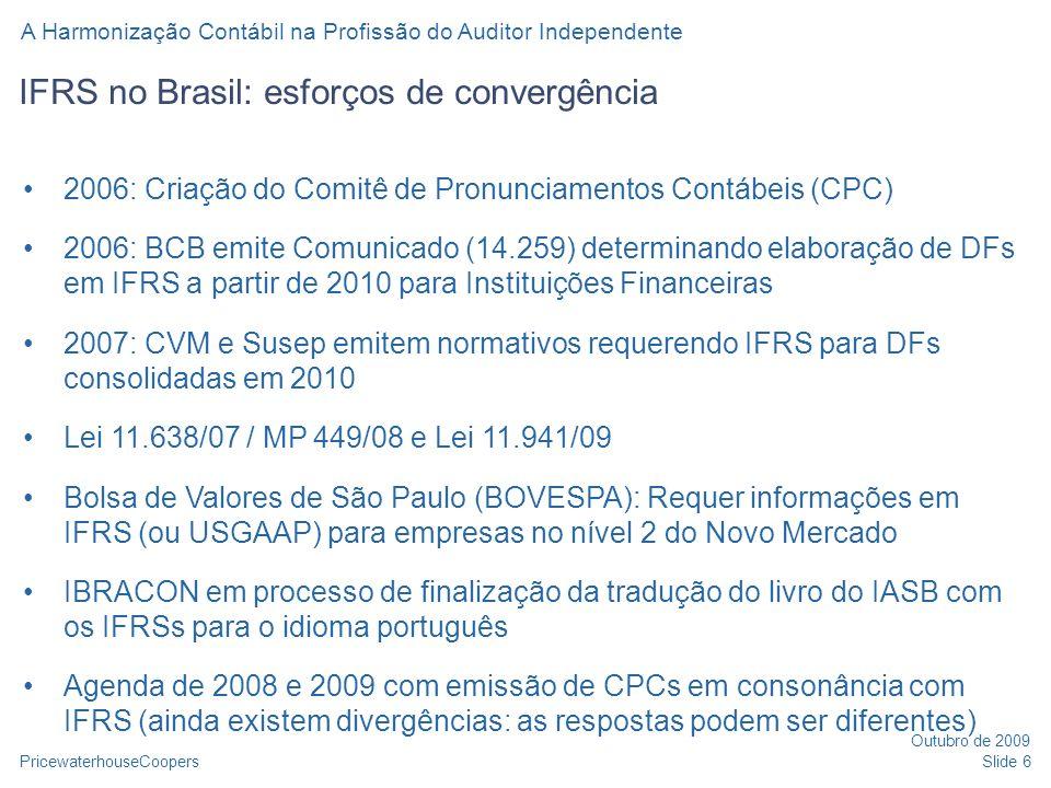 PricewaterhouseCoopers Outubro de 2009 A Harmonização Contábil na Profissão do Auditor Independente Slide 6 IFRS no Brasil: esforços de convergência 2