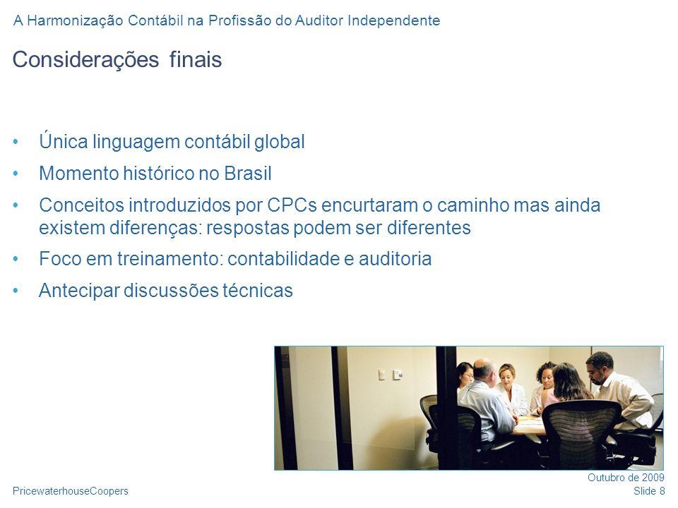 PricewaterhouseCoopers Outubro de 2009 A Harmonização Contábil na Profissão do Auditor Independente Slide 8 Considerações finais Única linguagem contá