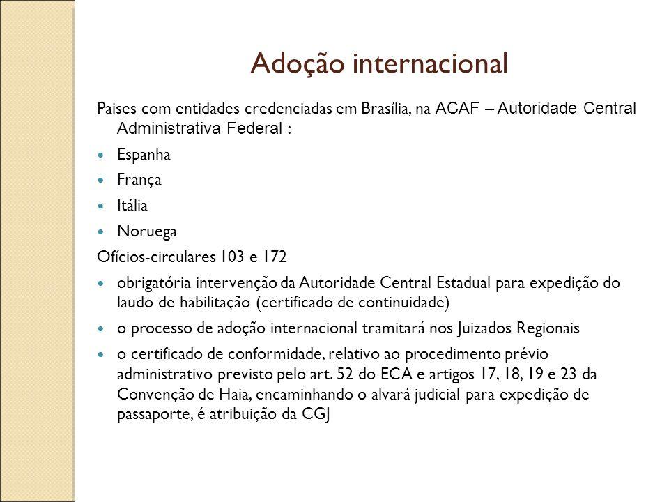 Adoção internacional Paises com entidades credenciadas em Brasília, na ACAF – Autoridade Central Administrativa Federal : Espanha França Itália Norueg