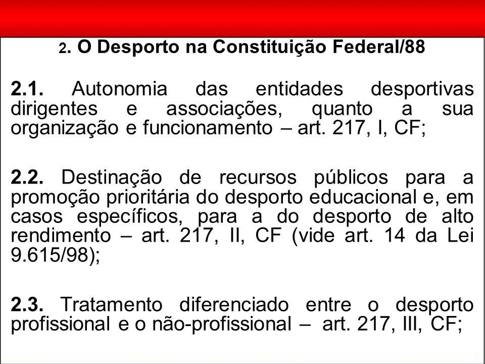 2.1. Autonomia das entidades desportivas dirigentes e associações, quanto a sua organização e funcionamento – art. 217, I, CF; 2.2. Destinação de recu