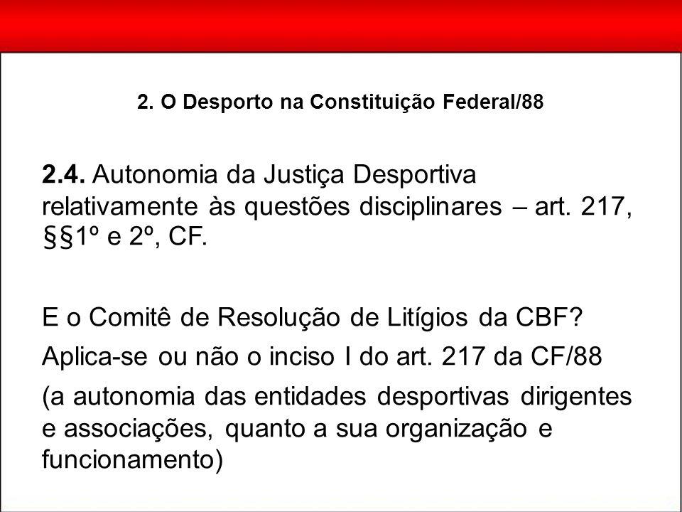 2.4. Autonomia da Justiça Desportiva relativamente às questões disciplinares – art. 217, §§1º e 2º, CF. E o Comitê de Resolução de Litígios da CBF? Ap