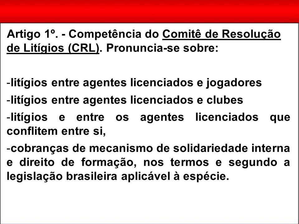 Artigo 1º. - Competência do Comitê de Resolução de Litígios (CRL). Pronuncia-se sobre: -litígios entre agentes licenciados e jogadores -litígios entre