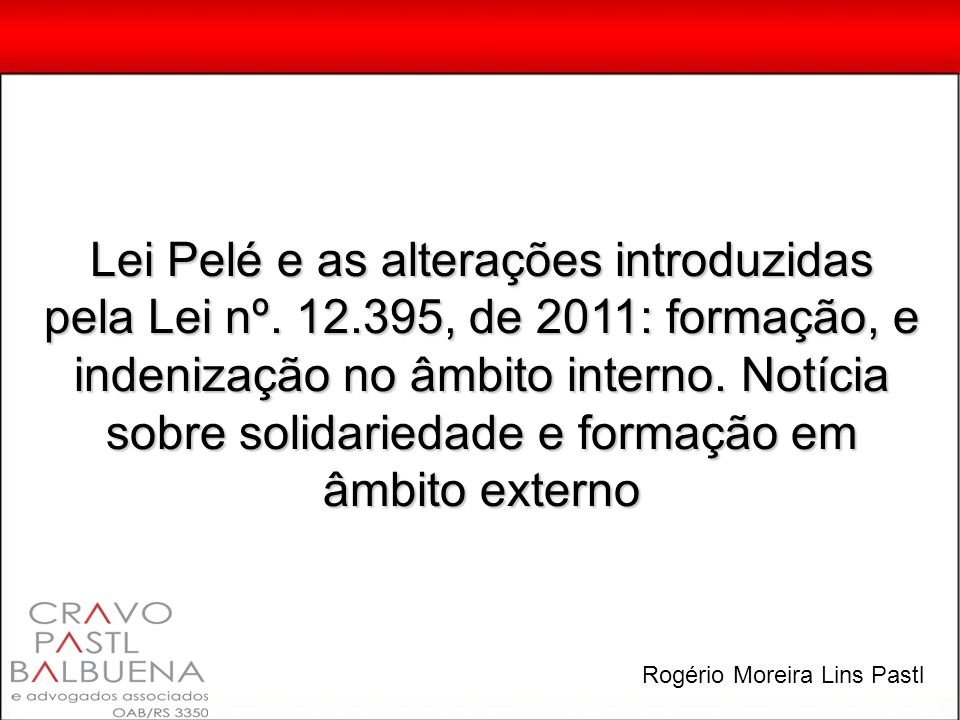 Lei Pelé e as alterações introduzidas pela Lei nº. 12.395, de 2011: formação, e indenização no âmbito interno. Notícia sobre solidariedade e formação