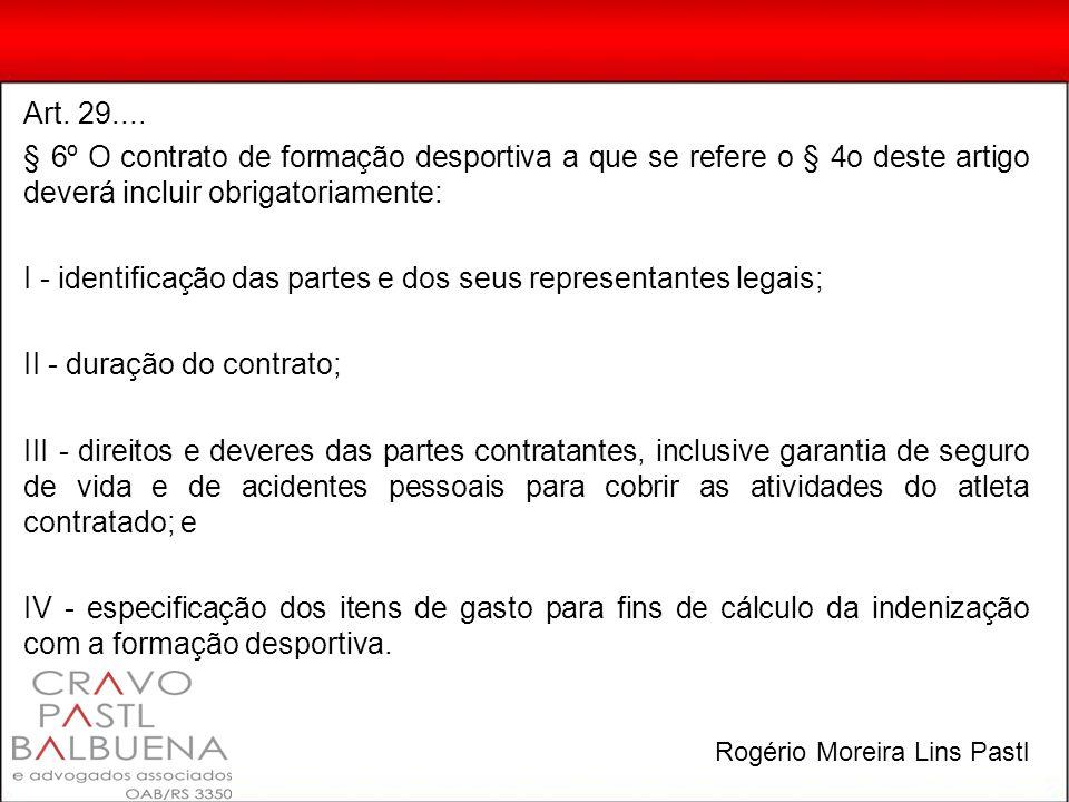 Art. 29.... § 6º O contrato de formação desportiva a que se refere o § 4o deste artigo deverá incluir obrigatoriamente: I - identificação das partes e