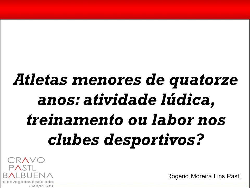 Atletas menores de quatorze anos: atividade lúdica, treinamento ou labor nos clubes desportivos? Rogério Moreira Lins Pastl