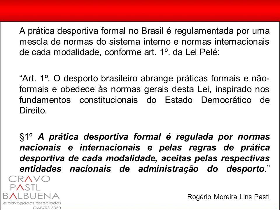 A prática desportiva formal no Brasil é regulamentada por uma mescla de normas do sistema interno e normas internacionais de cada modalidade, conforme art.