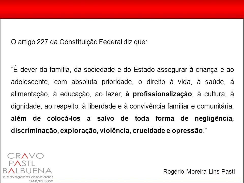 O artigo 227 da Constituição Federal diz que: É dever da família, da sociedade e do Estado assegurar à criança e ao adolescente, com absoluta priorida