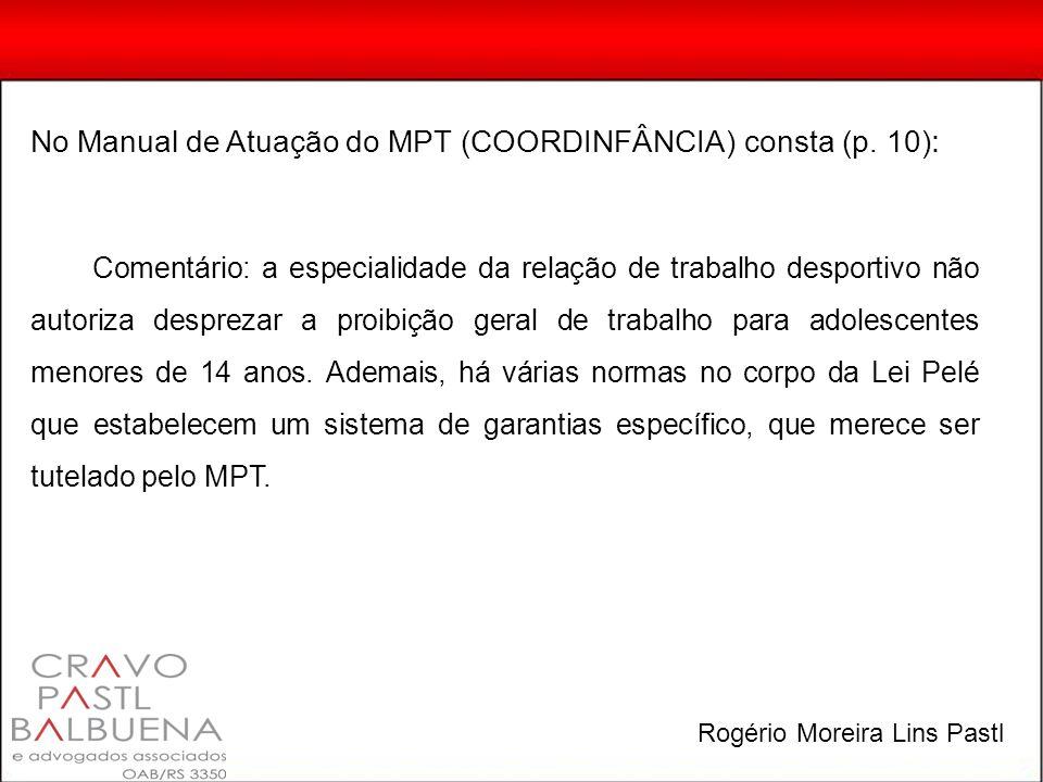 No Manual de Atuação do MPT (COORDINFÂNCIA) consta (p. 10) : Comentário: a especialidade da relação de trabalho desportivo não autoriza desprezar a pr