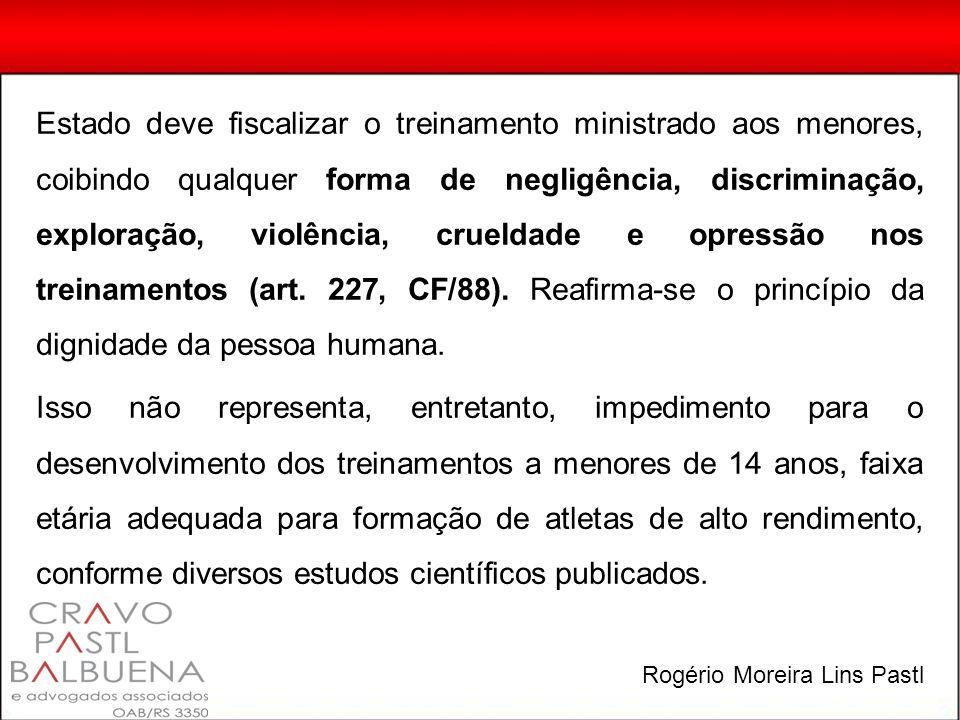 Estado deve fiscalizar o treinamento ministrado aos menores, coibindo qualquer forma de negligência, discriminação, exploração, violência, crueldade e opressão nos treinamentos (art.