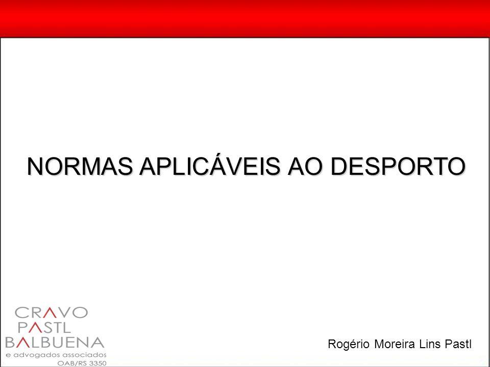 NORMAS APLICÁVEIS AO DESPORTO Rogério Moreira Lins Pastl