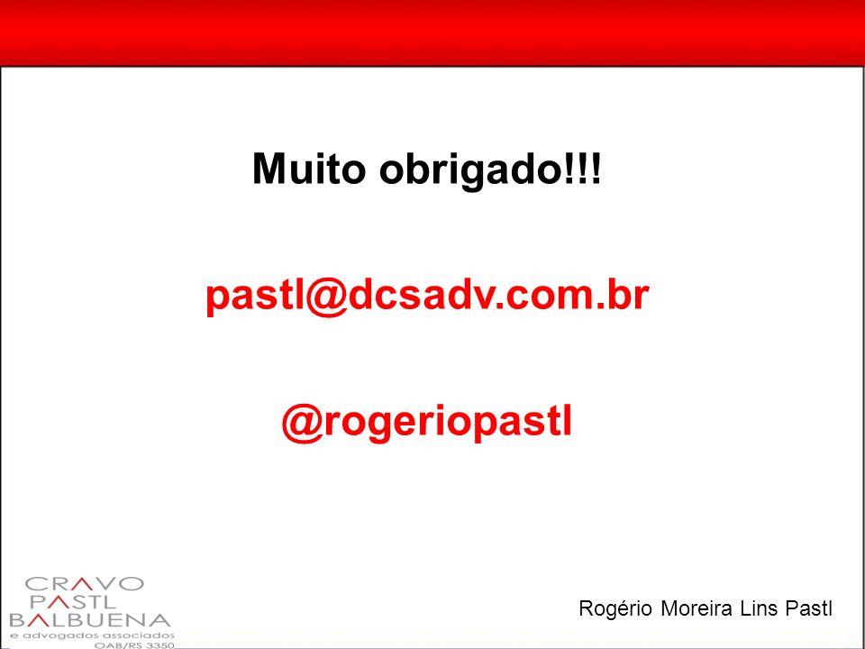 Muito obrigado!!! pastl@dcsadv.com.br @rogeriopastl Rogério Moreira Lins Pastl