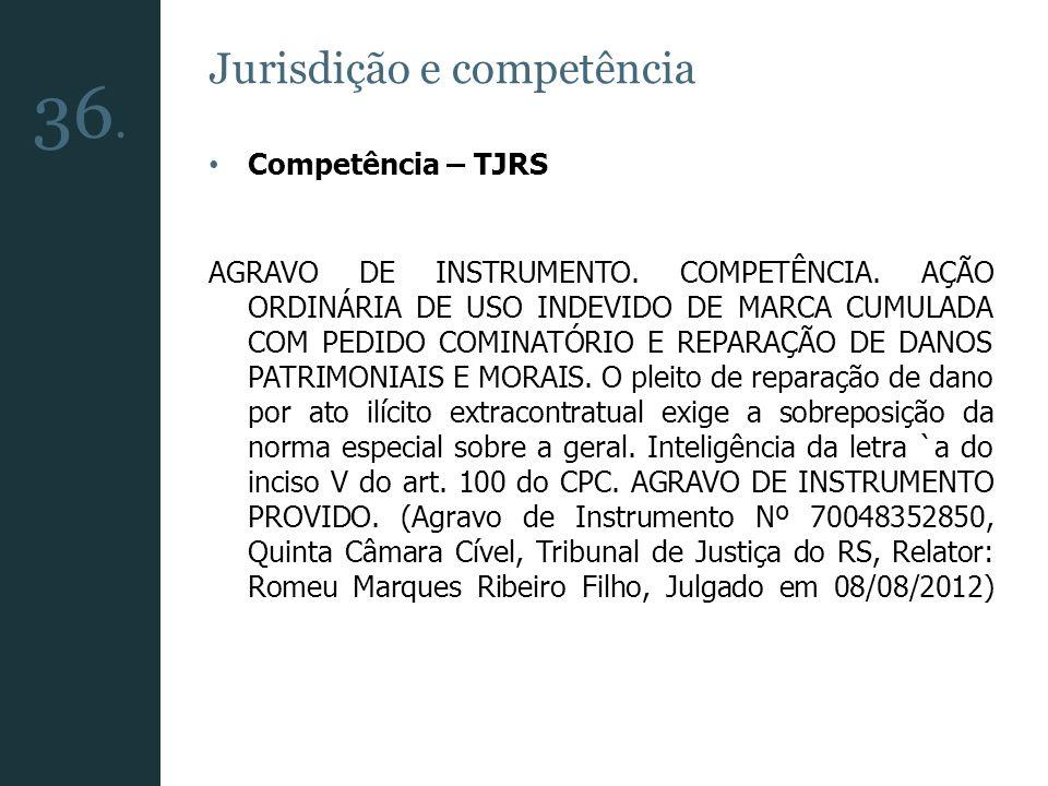 Jurisdição e competência Competência – TJRS AGRAVO DE INSTRUMENTO. COMPETÊNCIA. AÇÃO ORDINÁRIA DE USO INDEVIDO DE MARCA CUMULADA COM PEDIDO COMINATÓRI