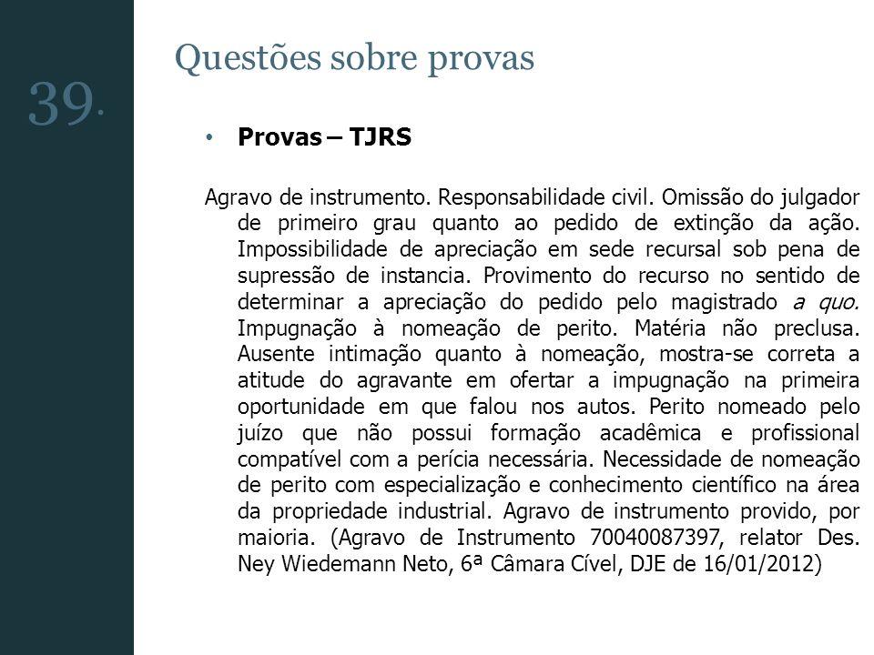 Questões sobre provas Provas – TJRS Agravo de instrumento. Responsabilidade civil. Omissão do julgador de primeiro grau quanto ao pedido de extinção d