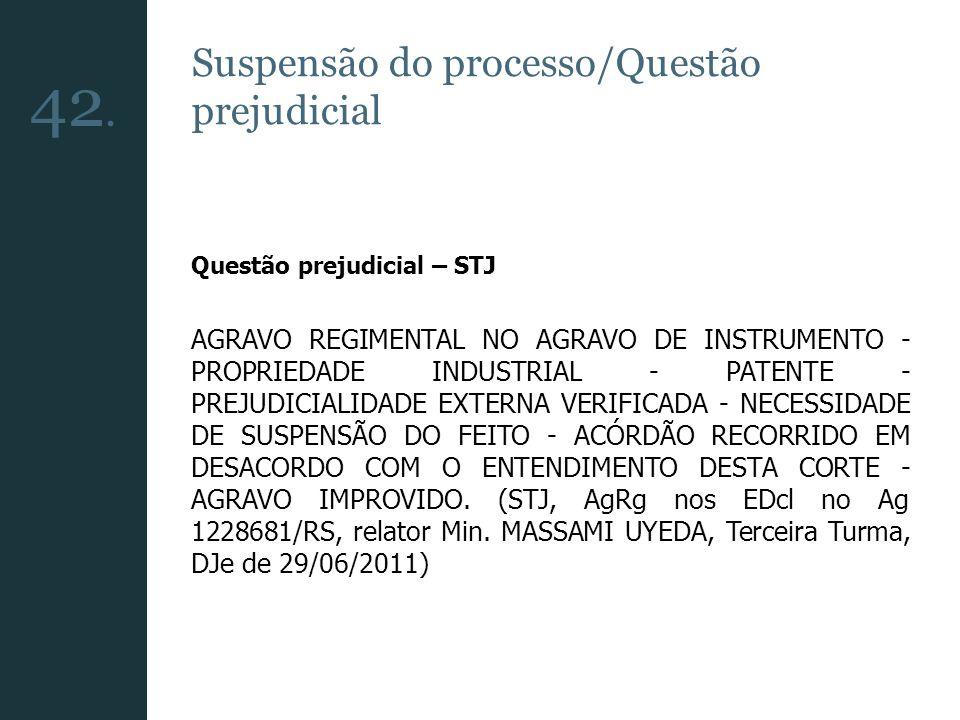 Suspensão do processo/Questão prejudicial Questão prejudicial – STJ AGRAVO REGIMENTAL NO AGRAVO DE INSTRUMENTO - PROPRIEDADE INDUSTRIAL - PATENTE - PR
