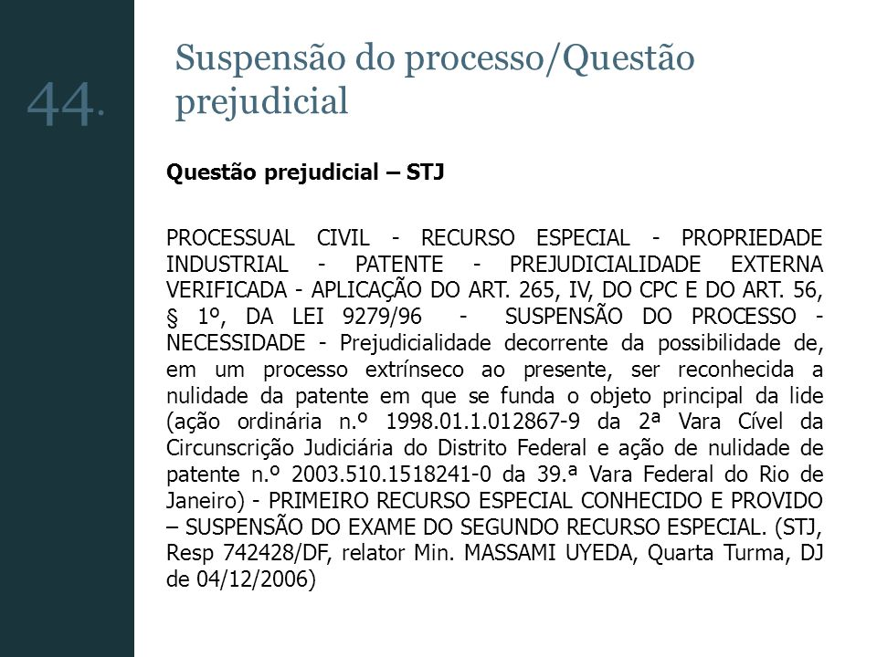 Suspensão do processo/Questão prejudicial Questão prejudicial – STJ PROCESSUAL CIVIL - RECURSO ESPECIAL - PROPRIEDADE INDUSTRIAL - PATENTE - PREJUDICI