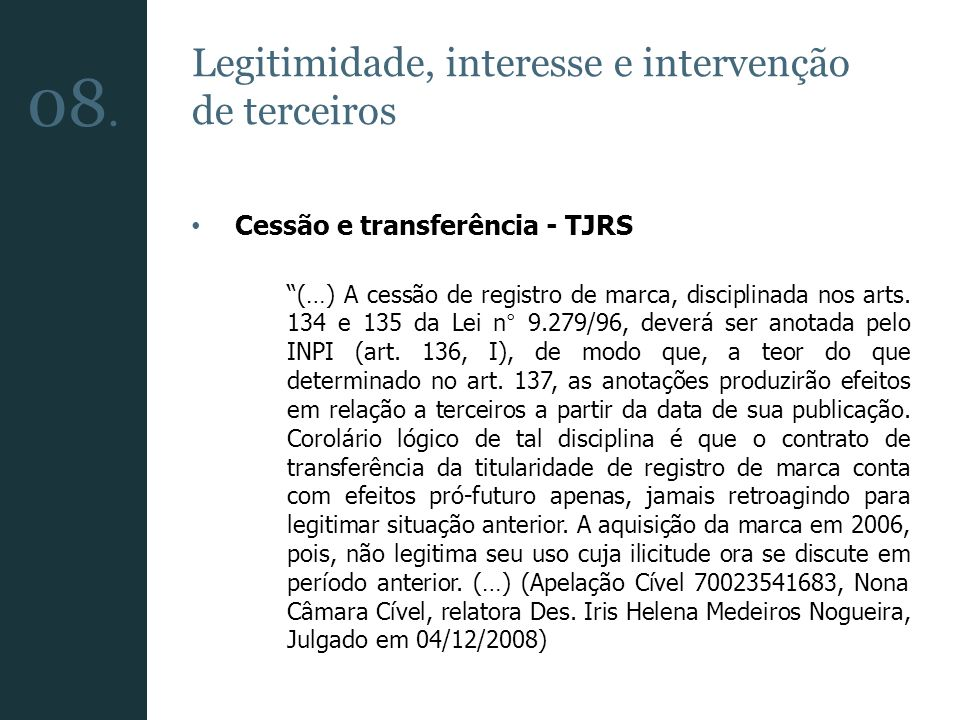 Legitimidade, interesse e intervenção de terceiros Cessão e transferência - TJRS (…) A cessão de registro de marca, disciplinada nos arts. 134 e 135 d