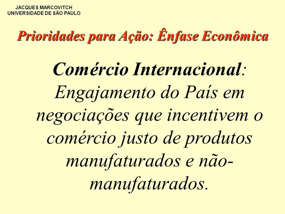 JACQUES MARCOVITCH UNIVERSIDADE DE SÃO PAULO Comércio Internacional: Engajamento do País em negociações que incentivem o comércio justo de produtos ma