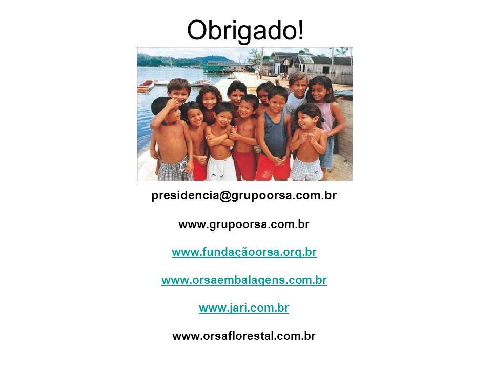 Obrigado! presidencia@grupoorsa.com.br www.grupoorsa.com.br www.fundaçãoorsa.org.br www.orsaembalagens.com.br www.jari.com.br www.orsaflorestal.com.br