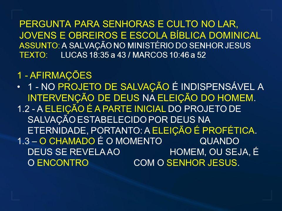 PERGUNTA PARA SENHORAS E CULTO NO LAR, JOVENS E OBREIROS E ESCOLA BÍBLICA DOMINICAL ASSUNTO: A SALVAÇÃO NO MINISTÉRIO DO SENHOR JESUS TEXTO: LUCAS 18: