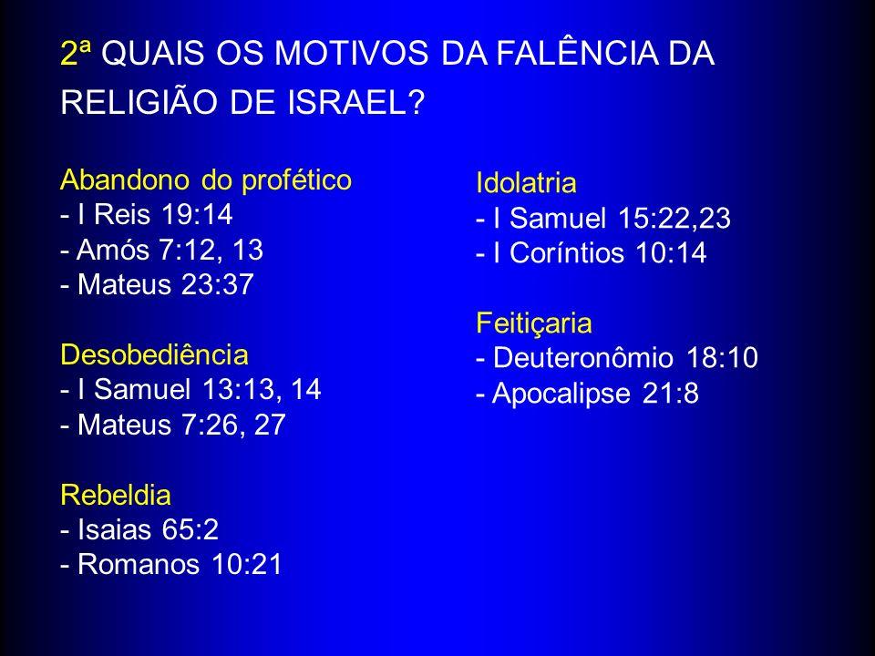 2ª QUAIS OS MOTIVOS DA FALÊNCIA DA RELIGIÃO DE ISRAEL.