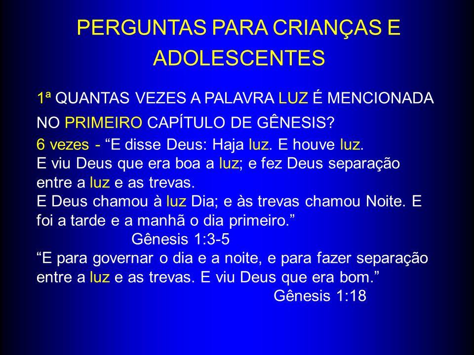 PERGUNTAS PARA CRIANÇAS E ADOLESCENTES 1ª QUANTAS VEZES A PALAVRA LUZ É MENCIONADA NO PRIMEIRO CAPÍTULO DE GÊNESIS.