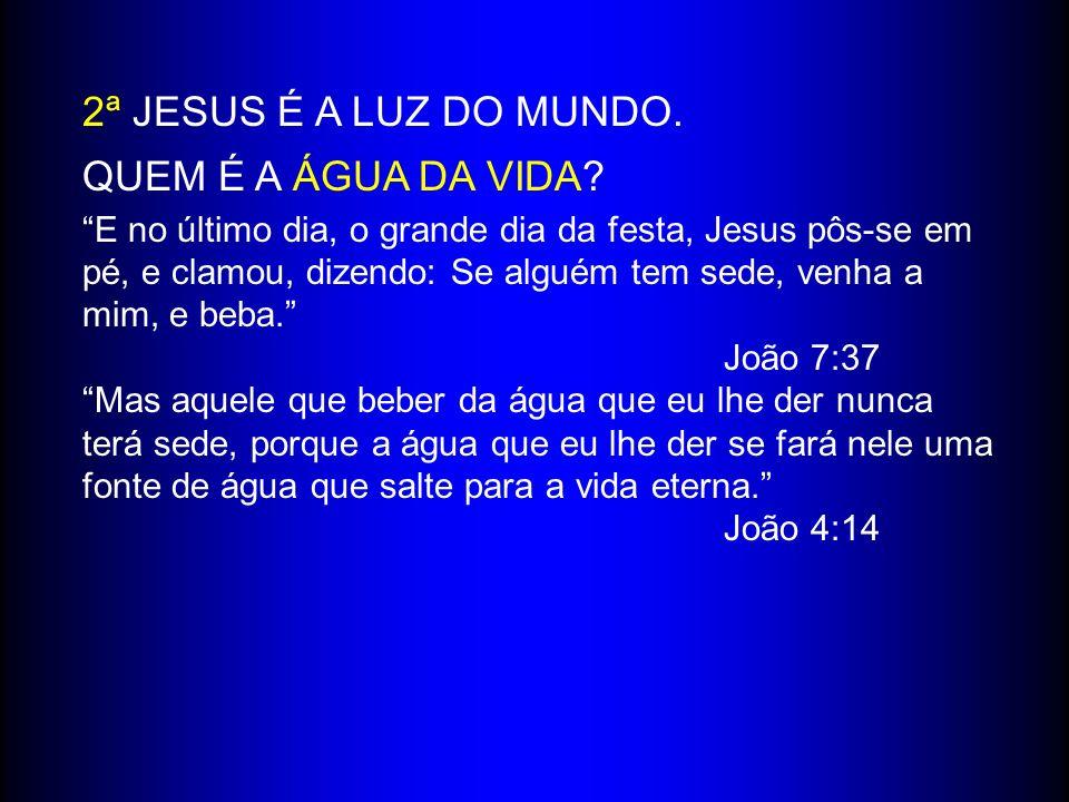 2ª JESUS É A LUZ DO MUNDO.QUEM É A ÁGUA DA VIDA.