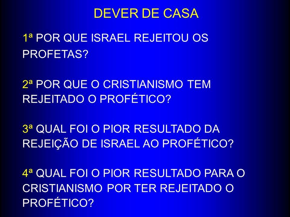 DEVER DE CASA 1ª POR QUE ISRAEL REJEITOU OS PROFETAS.