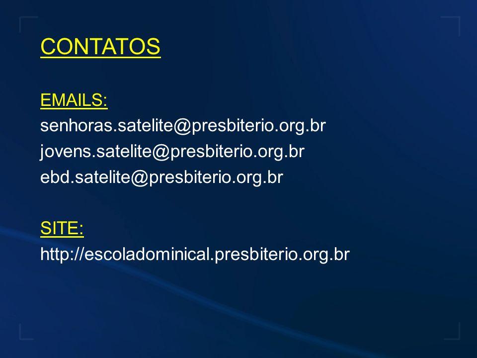 CONTATOS EMAILS: senhoras.satelite@presbiterio.org.br jovens.satelite@presbiterio.org.br ebd.satelite@presbiterio.org.br SITE: http://escoladominical.