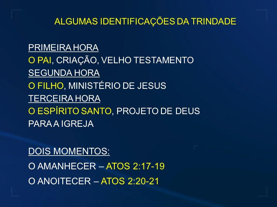 ALGUMAS IDENTIFICAÇÕES DA TRINDADE PRIMEIRA HORA O PAI, CRIAÇÃO, VELHO TESTAMENTO SEGUNDA HORA O FILHO, MINISTÉRIO DE JESUS TERCEIRA HORA O ESPÍRITO S