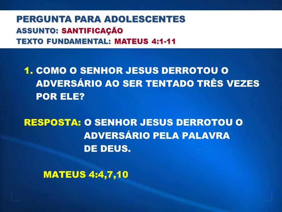 1.COMO O SENHOR JESUS DERROTOU O ADVERSÁRIO AO SER TENTADO TRÊS VEZES POR ELE.