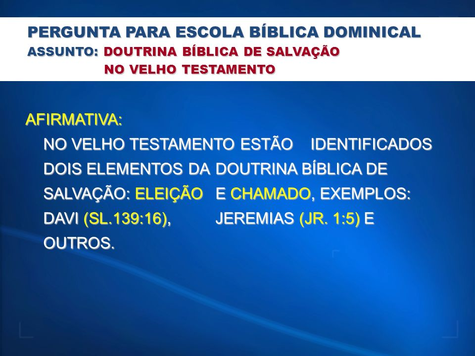 PERGUNTA PARA ESCOLA BÍBLICA DOMINICAL ASSUNTO: DOUTRINA BÍBLICA DE SALVAÇÃO NO VELHO TESTAMENTO NO VELHO TESTAMENTO AFIRMATIVA: NO VELHO TESTAMENTO E