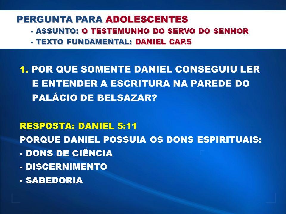 1. POR QUE SOMENTE DANIEL CONSEGUIU LER E ENTENDER A ESCRITURA NA PAREDE DO PALÁCIO DE BELSAZAR? RESPOSTA: DANIEL 5:11 PORQUE DANIEL POSSUIA OS DONS E