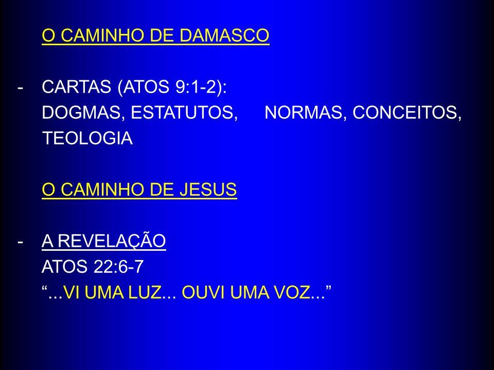 O CAMINHO DE DAMASCO -CARTAS (ATOS 9:1-2): DOGMAS, ESTATUTOS, NORMAS, CONCEITOS, TEOLOGIA O CAMINHO DE JESUS -A REVELAÇÃO ATOS 22:6-7...VI UMA LUZ...