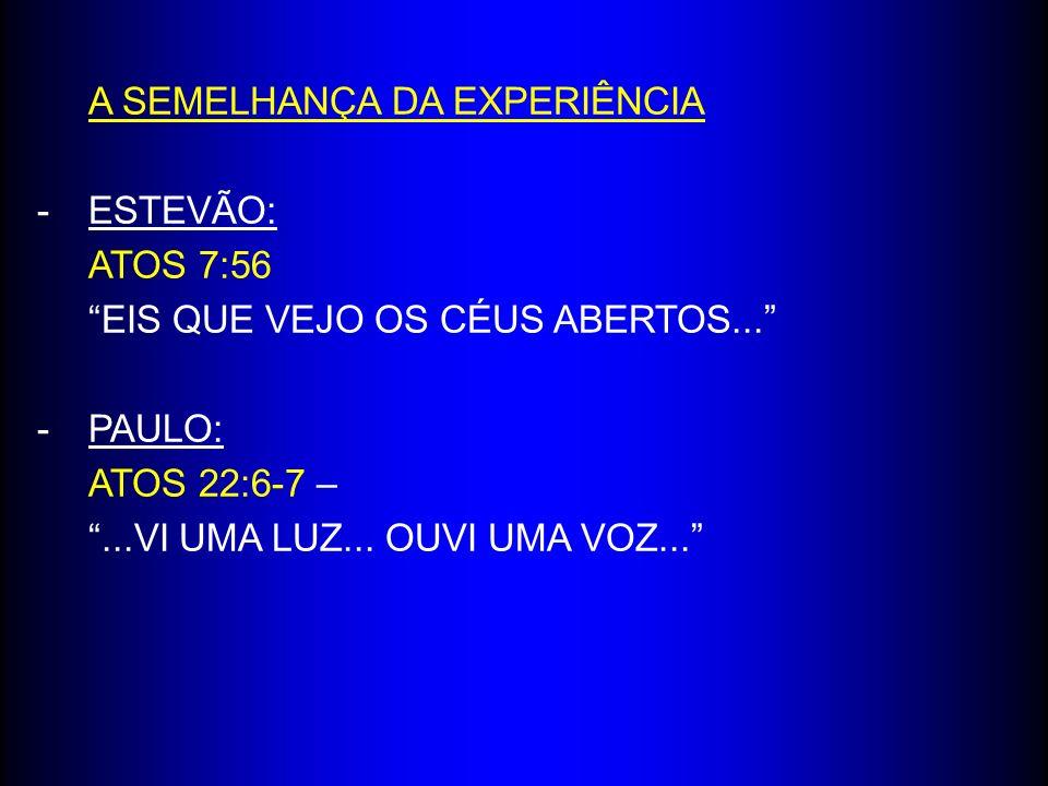 A SEMELHANÇA DA EXPERIÊNCIA -ESTEVÃO: ATOS 7:56 EIS QUE VEJO OS CÉUS ABERTOS...
