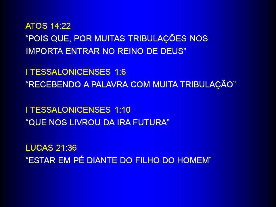 ATOS 14:22 POIS QUE, POR MUITAS TRIBULAÇÕES NOS IMPORTA ENTRAR NO REINO DE DEUS I TESSALONICENSES 1:6 RECEBENDO A PALAVRA COM MUITA TRIBULAÇÃO I TESSA