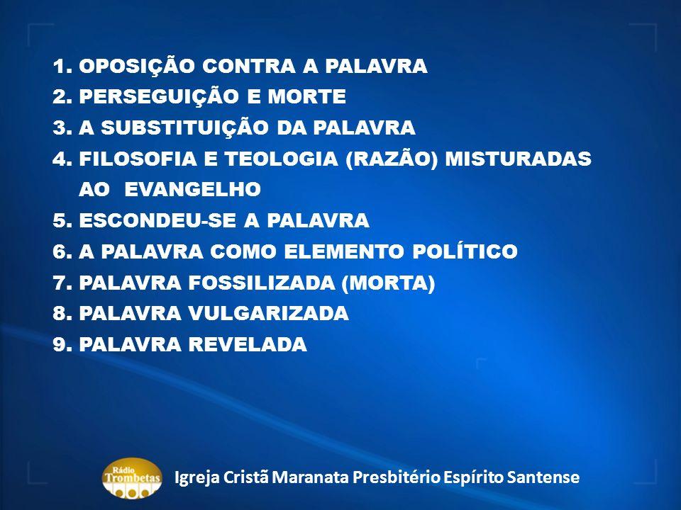 1. OPOSIÇÃO CONTRA A PALAVRA 2. PERSEGUIÇÃO E MORTE 3. A SUBSTITUIÇÃO DA PALAVRA 4. FILOSOFIA E TEOLOGIA (RAZÃO) MISTURADAS AO EVANGELHO 5. ESCONDEU-S