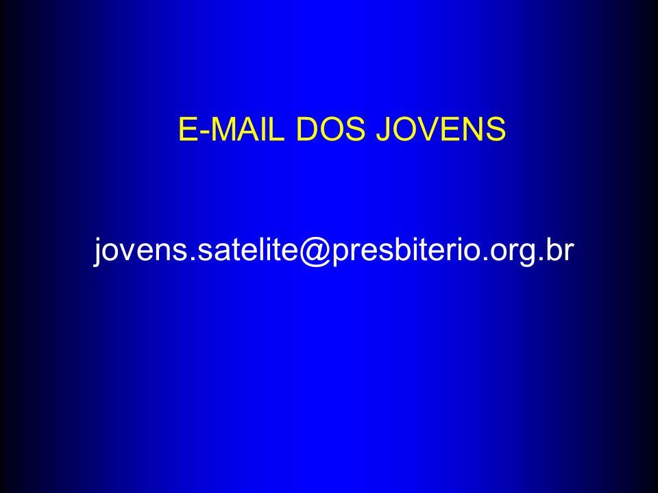 jovens.satelite@presbiterio.org.br E-MAIL DOS JOVENS