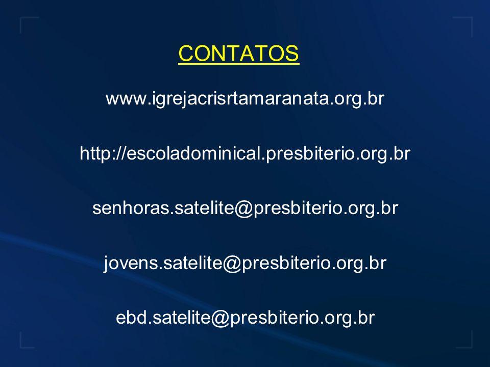 www.igrejacrisrtamaranata.org.br http://escoladominical.presbiterio.org.br senhoras.satelite@presbiterio.org.br jovens.satelite@presbiterio.org.br ebd