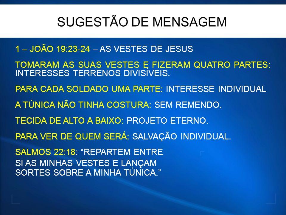 1 – JOÃO 19:23-24 – AS VESTES DE JESUS TOMARAM AS SUAS VESTES E FIZERAM QUATRO PARTES: INTERESSES TERRENOS DIVISÍVEIS. PARA CADA SOLDADO UMA PARTE: IN