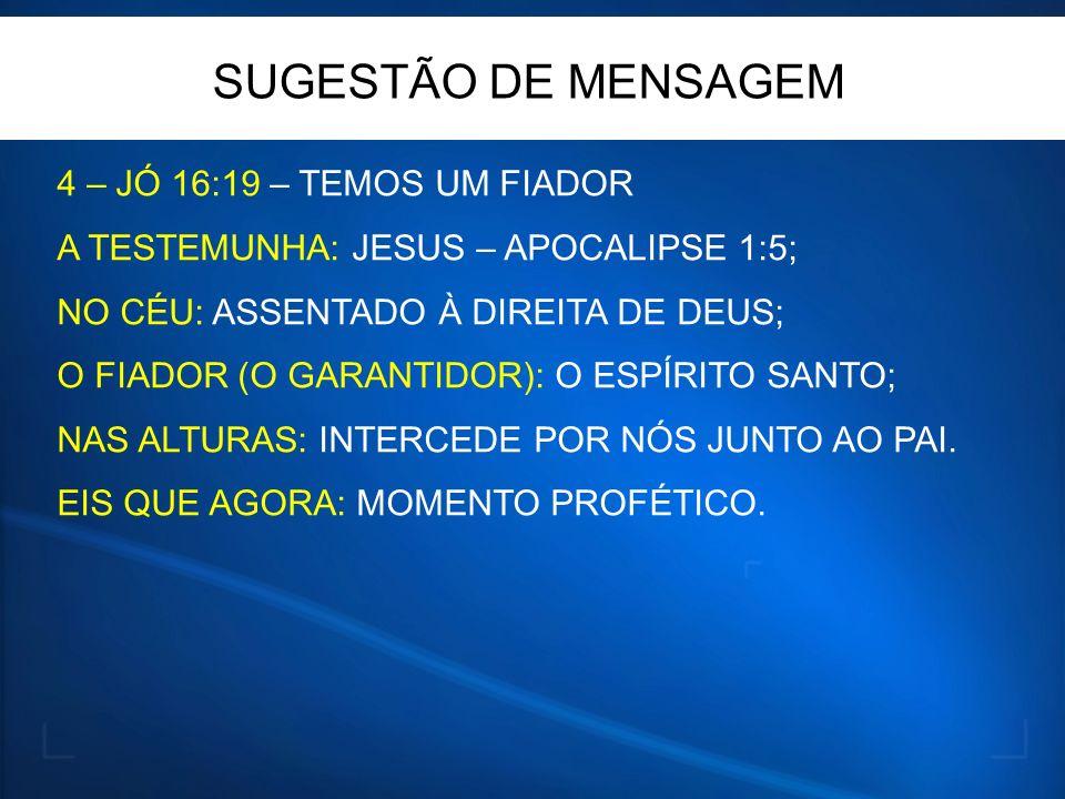 4 – JÓ 16:19 – TEMOS UM FIADOR A TESTEMUNHA: JESUS – APOCALIPSE 1:5; NO CÉU: ASSENTADO À DIREITA DE DEUS; O FIADOR (O GARANTIDOR): O ESPÍRITO SANTO; N