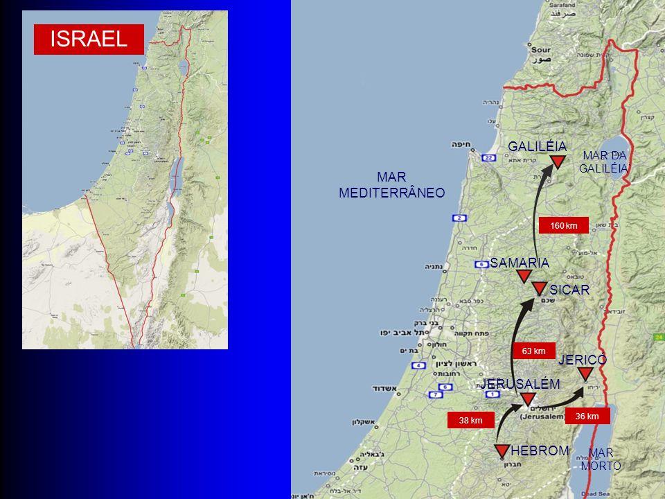 ISRAEL HEBROM JERUSALÉM JERICÓ SICAR SAMARIA GALILÉIA MAR DA GALILÉIA` MAR MORTO 36 km 63 km 38 km 160 km MAR MEDITERRÂNEO