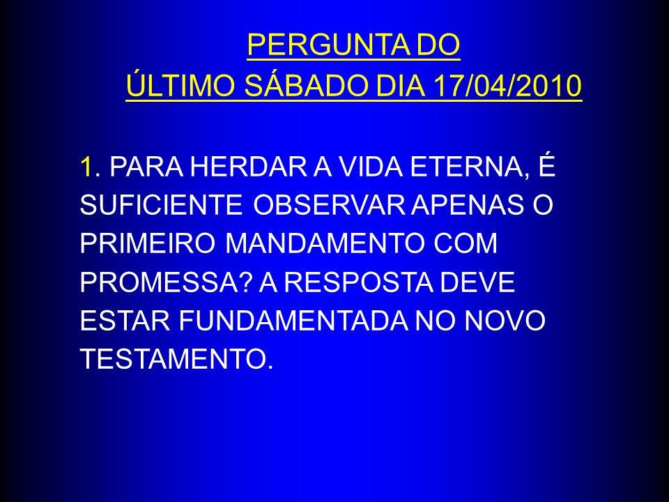 RESPOSTA À PERGUNTA DO ÚLTIMO SÁBADO DIA 17/04/2010 RESPOSTA: NÃO O JOVEM RICO – MARCOS 10:17 - 24 VS.17 E, PONDO-SE A CAMINHO, CORREU PARA ELE UM HOMEM, O QUAL SE AJOELHOU DIANTE DELE E LHE PERGUNTOU: BOM MESTRE, QUE FAREI PARA HERDAR A VIDA ETERNA.