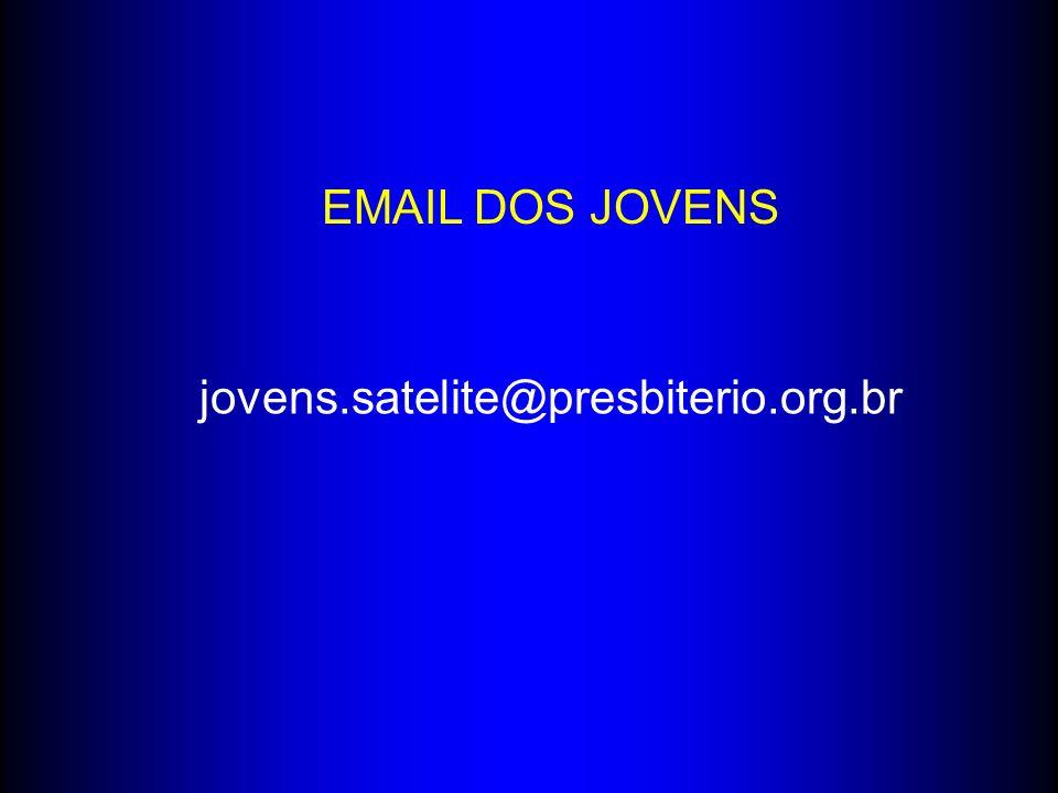 jovens.satelite@presbiterio.org.br EMAIL DOS JOVENS