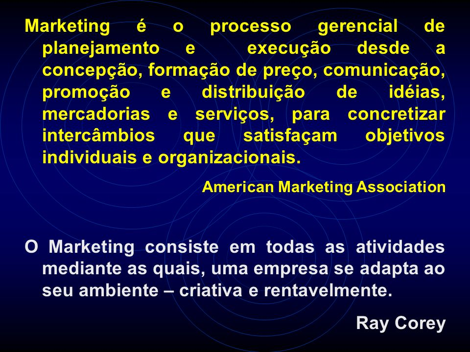 Marketing é o processo gerencial de planejamento e execução desde a concepção, formação de preço, comunicação, promoção e distribuição de idéias, merc