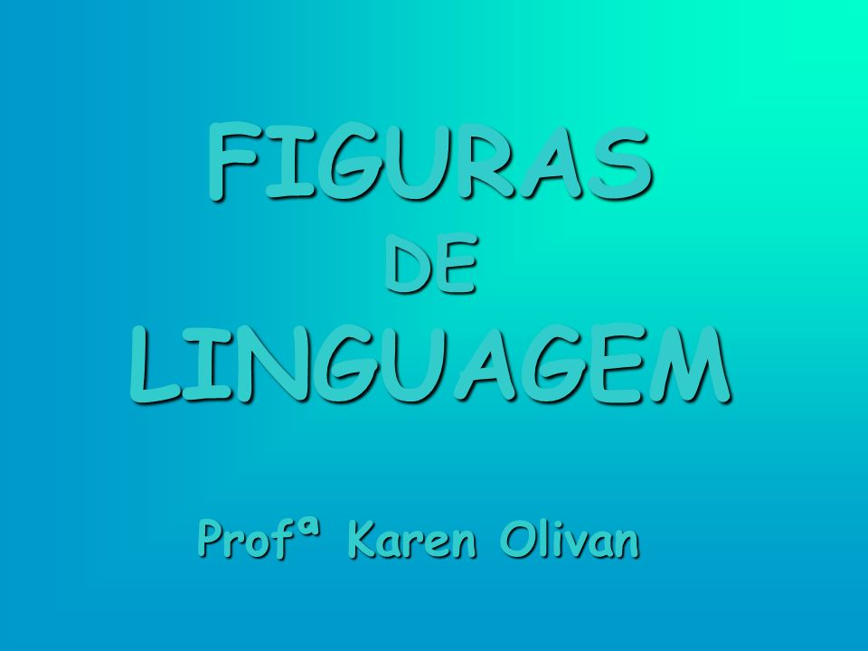 FIGURASDELINGUAGEM Profª Karen Olivan