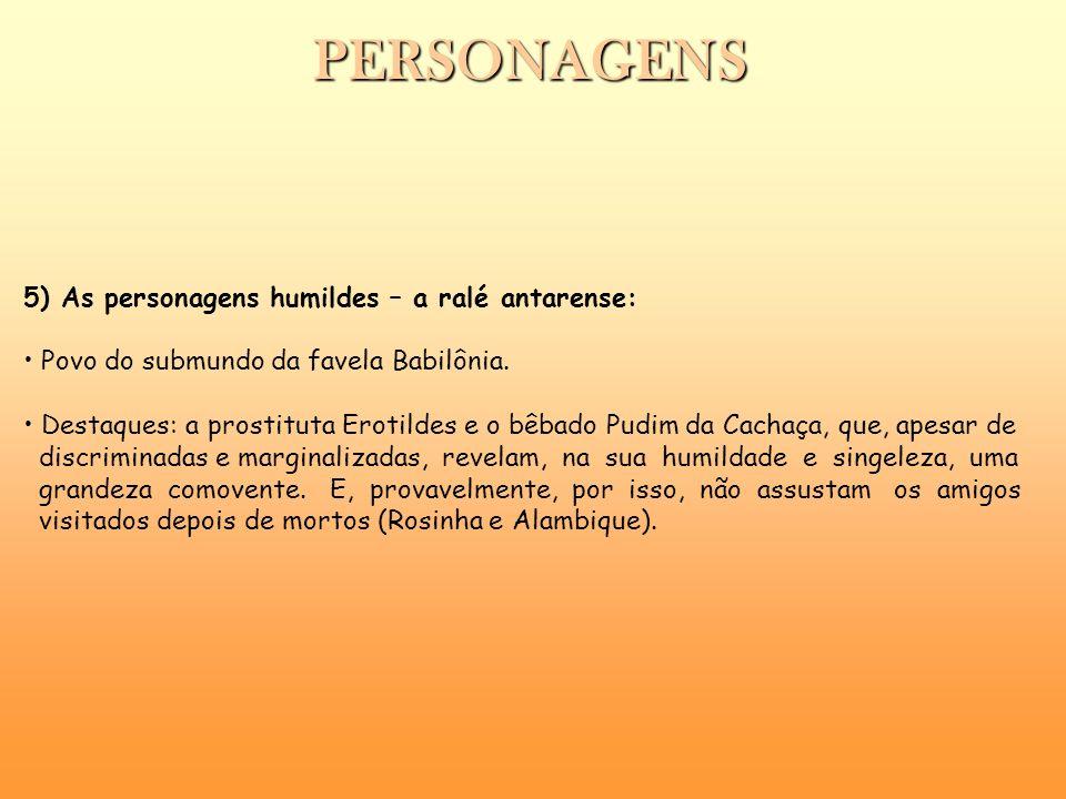 PERSONAGENS 5) As personagens humildes – a ralé antarense: Povo do submundo da favela Babilônia. Destaques: a prostituta Erotildes e o bêbado Pudim da