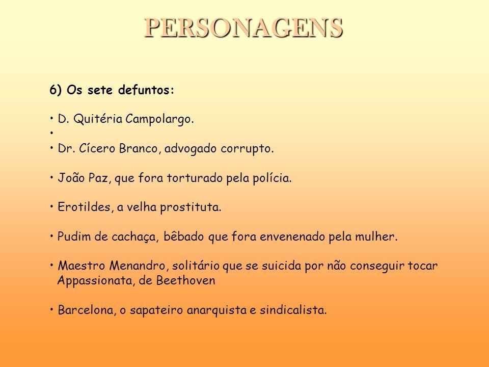 6) Os sete defuntos: D. Quitéria Campolargo. Dr. Cícero Branco, advogado corrupto. João Paz, que fora torturado pela polícia. Erotildes, a velha prost