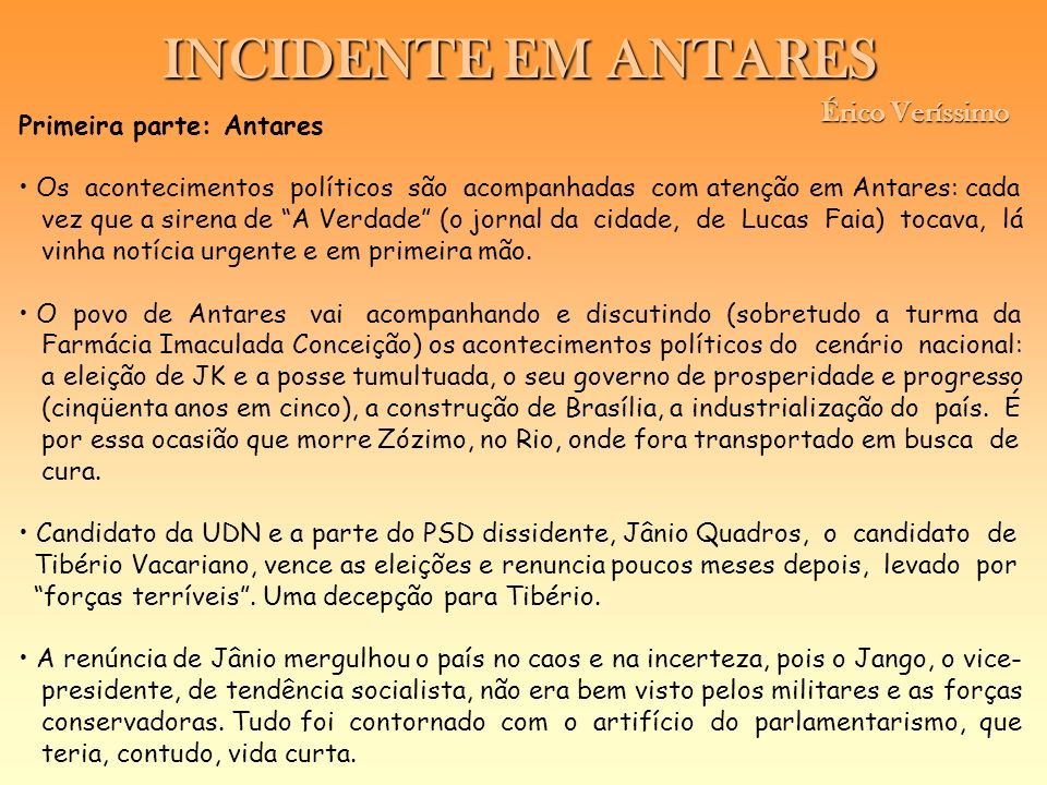 INCIDENTE EM ANTARES Érico Veríssimo Érico Veríssimo Primeira parte: Antares Os acontecimentos políticos são acompanhadas com atenção em Antares: cada