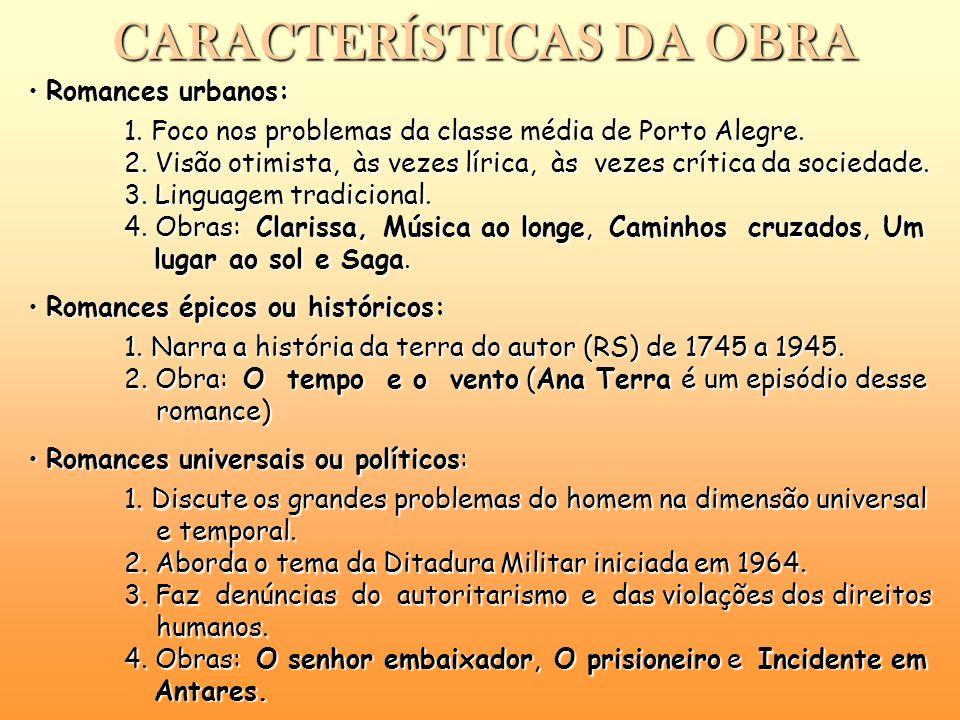 Romances urbanos: Romances urbanos: 1. Foco nos problemas da classe média de Porto Alegre. 2. Visão otimista, às vezes lírica, às vezes crítica da soc